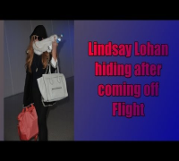 Lindsay Lohan hiding after coming off her flight