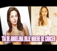 Tía de Angelina Jolie muere de cáncer