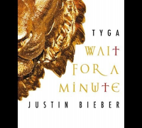 Tyga & Justin Bieber -- Wait For a Minute